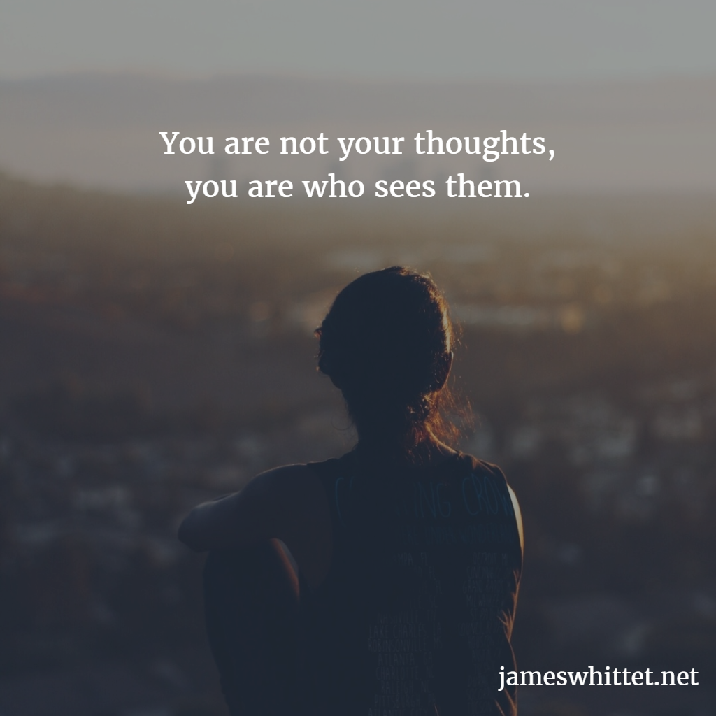 You are not your thoughts